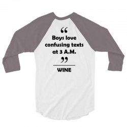 Wine - Boys love confusing texts at 3 am. 3/4 Sleeve Shirt | Artistshot