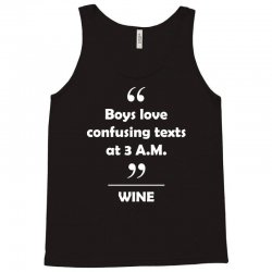 Wine - Boys love confusing texts at 3 am. Tank Top | Artistshot