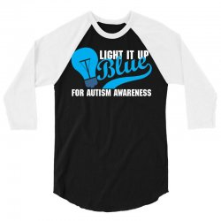 Light It Up Blue For Autism Awareness 3/4 Sleeve Shirt | Artistshot