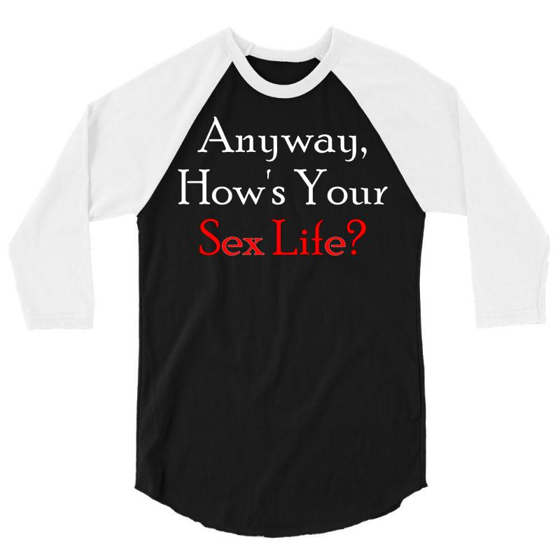 Anyway, How's Your Sex Life 3/4 Sleeve Shirt | Artistshot