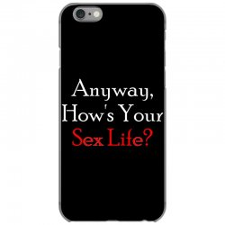 anyway, how's your sex life iPhone 6/6s Case | Artistshot