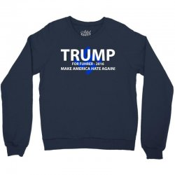 trump make america hate again Crewneck Sweatshirt | Artistshot