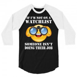 if i'm not on a watchlist someone isn't doing their job 3/4 Sleeve Shirt | Artistshot