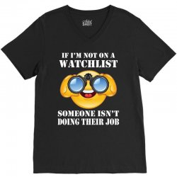 if i'm not on a watchlist someone isn't doing their job V-Neck Tee | Artistshot