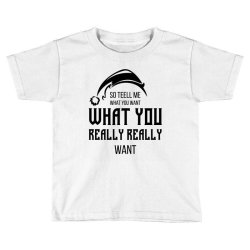 Tell Me What You Want - Christmas Gift Funny Toddler T-shirt   Artistshot