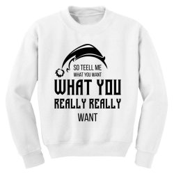 Tell Me What You Want - Christmas Gift Funny Youth Sweatshirt   Artistshot