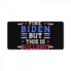 fine biden but this is bullshit License Plate | Artistshot