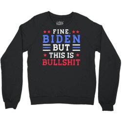 fine biden but this is bullshit Crewneck Sweatshirt   Artistshot