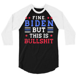 fine biden but this is bullshit 3/4 Sleeve Shirt   Artistshot