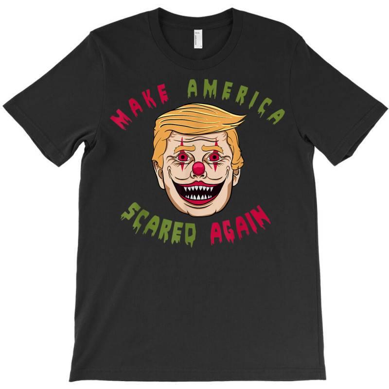 Make America Scared Again T-shirt | Artistshot