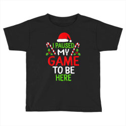 paused my game to be here christmas Toddler T-shirt | Artistshot