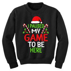 paused my game to be here christmas Youth Sweatshirt | Artistshot