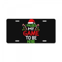 paused my game to be here christmas License Plate | Artistshot