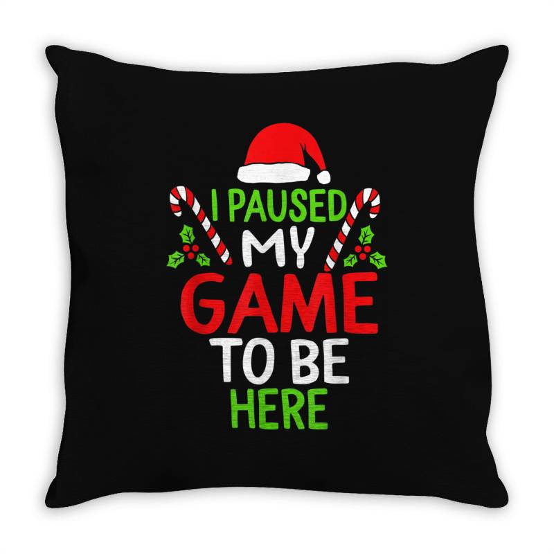 Paused My Game To Be Here Christmas Throw Pillow | Artistshot
