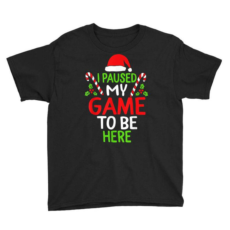 Paused My Game To Be Here Christmas Youth Tee | Artistshot