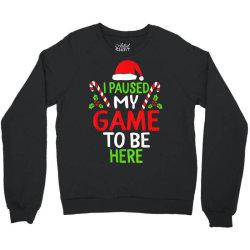 paused my game to be here christmas Crewneck Sweatshirt | Artistshot