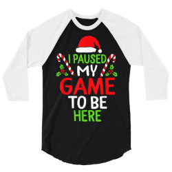 paused my game to be here christmas 3/4 Sleeve Shirt | Artistshot