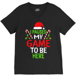 paused my game to be here christmas V-Neck Tee | Artistshot