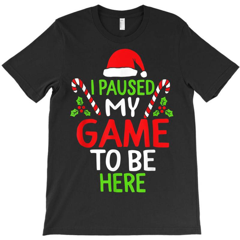Paused My Game To Be Here Christmas T-shirt | Artistshot