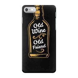 old wine old friend iPhone 7 Case | Artistshot