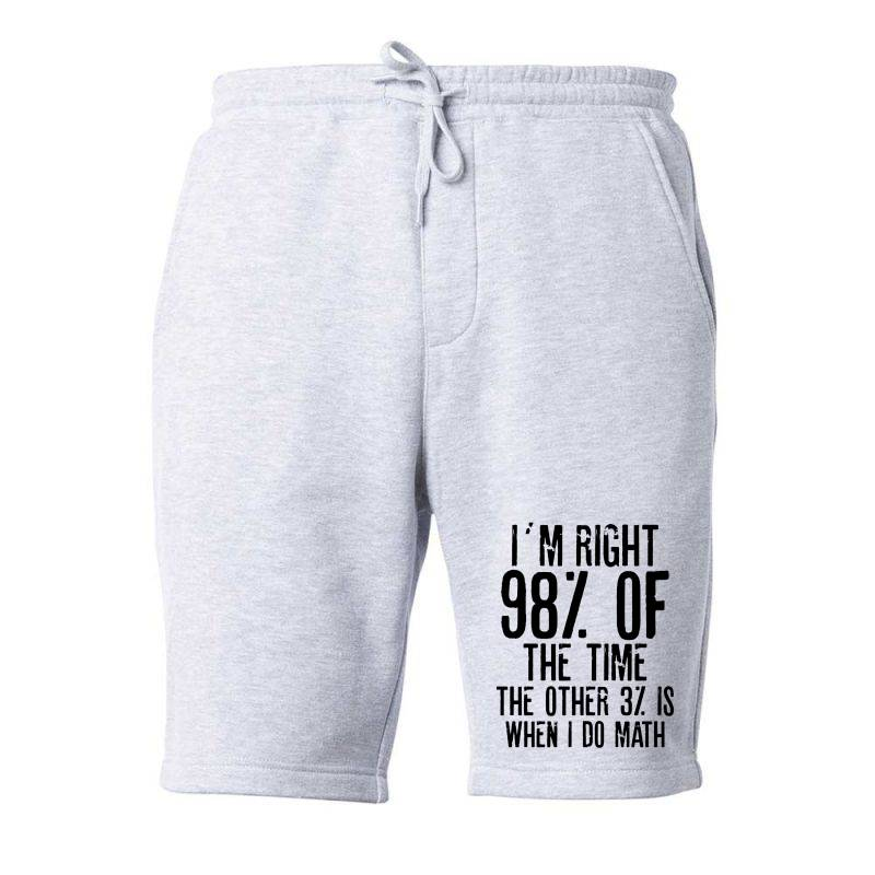 I´m Right 98% Of The Time The Other 3% Is When I Do Math | Funny Quot Fleece Short | Artistshot
