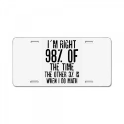 I´M RIGHT 98% OF THE TIME THE OTHER 3% IS WHEN I DO MATH | Funny quot License Plate | Artistshot