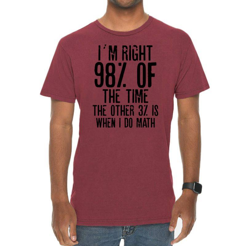 I´m Right 98% Of The Time The Other 3% Is When I Do Math   Funny Quot Vintage T-shirt   Artistshot