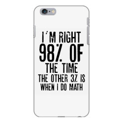 I´M RIGHT 98% OF THE TIME THE OTHER 3% IS WHEN I DO MATH | Funny quot iPhone 6 Plus/6s Plus Case | Artistshot