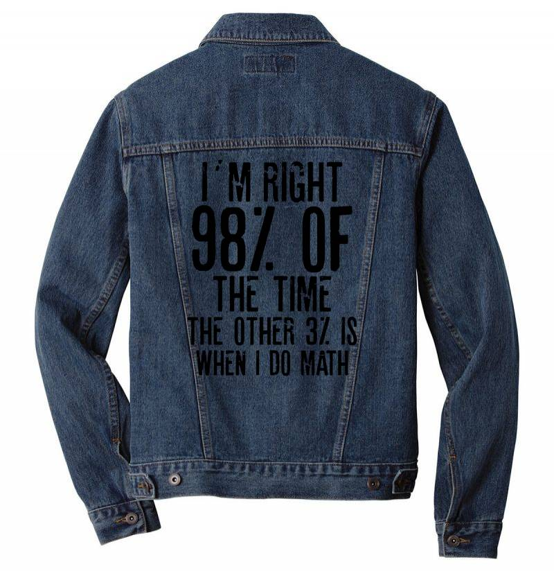 I´m Right 98% Of The Time The Other 3% Is When I Do Math | Funny Quot Men Denim Jacket | Artistshot
