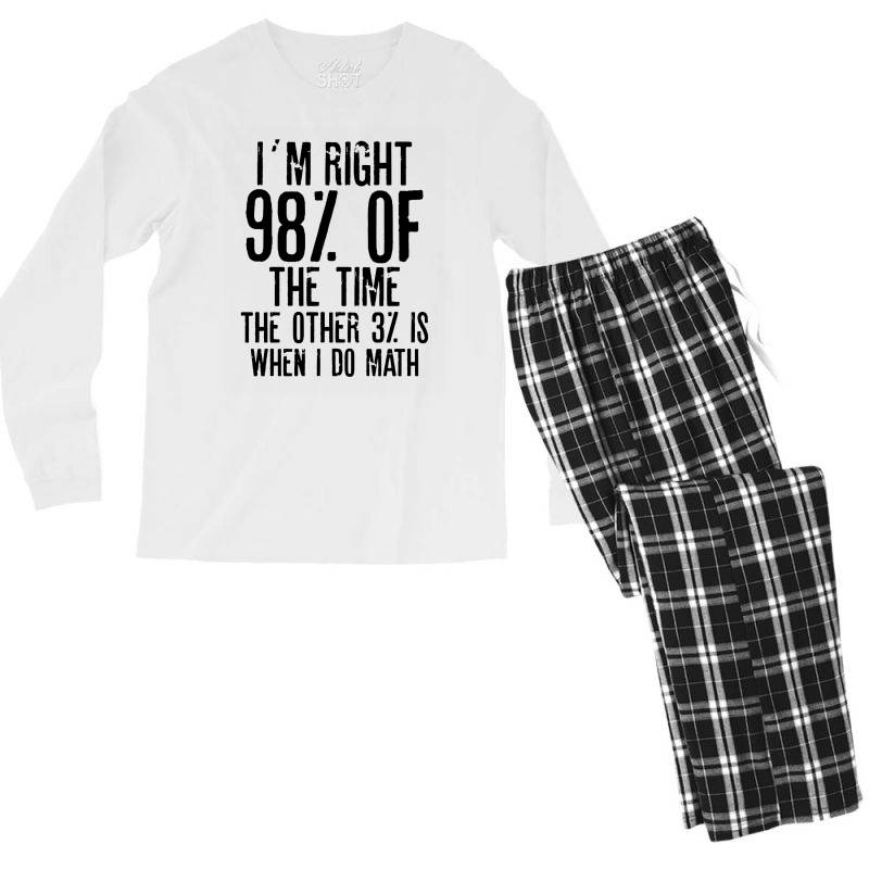 I´m Right 98% Of The Time The Other 3% Is When I Do Math | Funny Quot Men's Long Sleeve Pajama Set | Artistshot