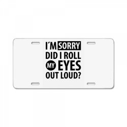 I´M SORRY DID I ROLL MY EYES OUT LOUD   Funny quotes License Plate   Artistshot