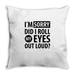 I´M SORRY DID I ROLL MY EYES OUT LOUD   Funny quotes Throw Pillow   Artistshot