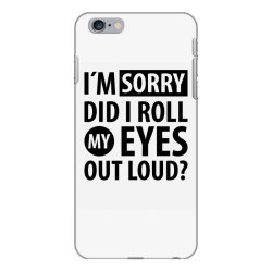 I´M SORRY DID I ROLL MY EYES OUT LOUD   Funny quotes iPhone 6 Plus/6s Plus Case   Artistshot