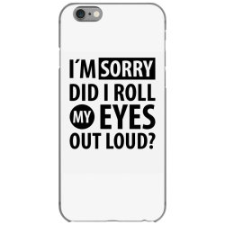 I´M SORRY DID I ROLL MY EYES OUT LOUD   Funny quotes iPhone 6/6s Case   Artistshot