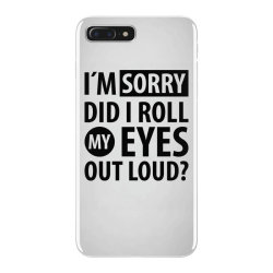 I´M SORRY DID I ROLL MY EYES OUT LOUD   Funny quotes iPhone 7 Plus Case   Artistshot