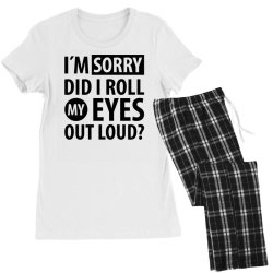 I´M SORRY DID I ROLL MY EYES OUT LOUD   Funny quotes Women's Pajamas Set   Artistshot