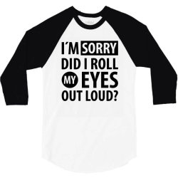 I´M SORRY DID I ROLL MY EYES OUT LOUD | Funny quotes 3/4 Sleeve Shirt | Artistshot