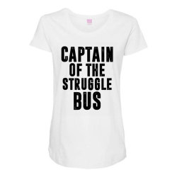 CAPTAIN OF THE STRUGGLE BUS | Funny quotes Maternity Scoop Neck T-shirt | Artistshot