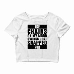 THE CHAINS ON MY MOOD SWINGS JUST SNAPPED RUN | Funny quotes Crop Top | Artistshot
