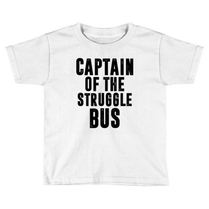 Captain Of The Struggle Bus | Funny Quotes Toddler T-shirt Designed By Rafaellopez