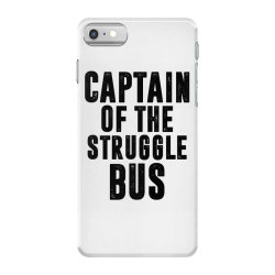 CAPTAIN OF THE STRUGGLE BUS | Funny quotes iPhone 7 Case | Artistshot