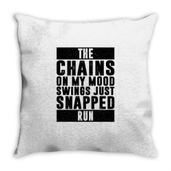 THE CHAINS ON MY MOOD SWINGS JUST SNAPPED RUN | Funny quotes Throw Pillow | Artistshot