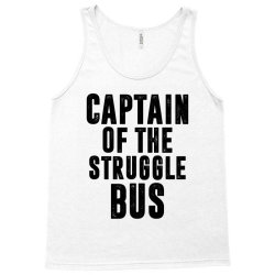 CAPTAIN OF THE STRUGGLE BUS | Funny quotes Tank Top | Artistshot