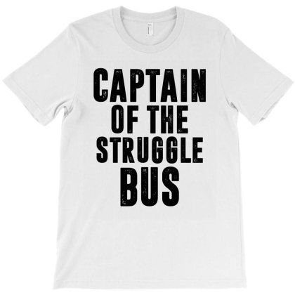 Captain Of The Struggle Bus | Funny Quotes T-shirt Designed By Rafaellopez