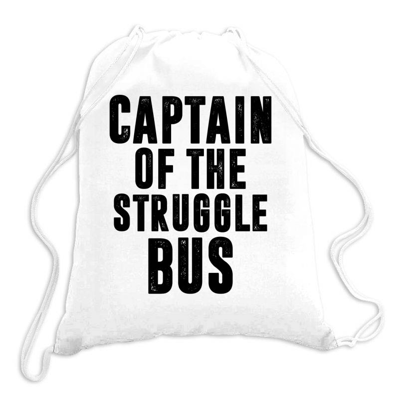 Captain Of The Struggle Bus | Funny Quotes Drawstring Bags | Artistshot