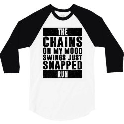 THE CHAINS ON MY MOOD SWINGS JUST SNAPPED RUN | Funny quotes 3/4 Sleeve Shirt | Artistshot