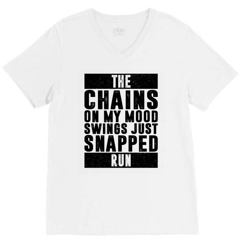 The Chains On My Mood Swings Just Snapped Run | Funny Quotes V-neck Tee | Artistshot