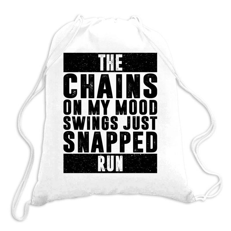 The Chains On My Mood Swings Just Snapped Run | Funny Quotes Drawstring Bags | Artistshot