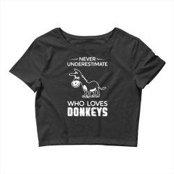 never underestimate who loves donkeys funny Crop Top | Artistshot