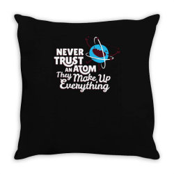never trust an atom, they make up everything Throw Pillow | Artistshot